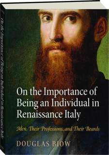 ON THE IMPORTANCE OF BEING AN INDIVIDUAL IN RENAISSANCE ITALY: Men, Their Professions, and Their Beards