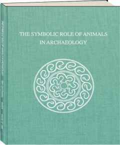 THE SYMBOLIC ROLE OF ANIMALS IN ARCHAEOLOGY, VOLUME 12