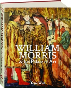 WILLIAM MORRIS AND HIS PALACE OF ART: Architecture, Interiors & Design at Red House