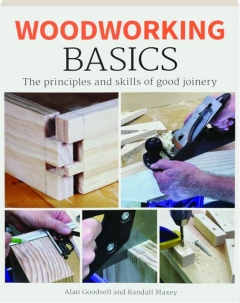 WOODWORKING BASICS: The Principles and Skills of Good Joinery