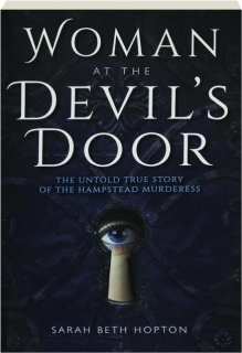 WOMAN AT THE DEVIL'S DOOR: The Untold True Story of the Hampstead Murderess