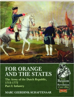 FOR ORANGE AND THE STATES: The Army of the Dutch Republic, 1713-1772