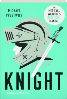 KNIGHT: The Medieval Warrior's Unofficial Manual