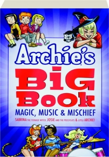 ARCHIE'S BIG BOOK: Magic, Music & Mischief