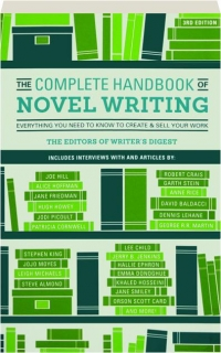 THE COMPLETE HANDBOOK OF NOVEL WRITING, 3RD EDITION: Everything You Need to Know to Create & Sell Your Work
