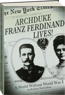 ARCHDUKE FRANZ FERDINAND LIVES! A World Without World War I