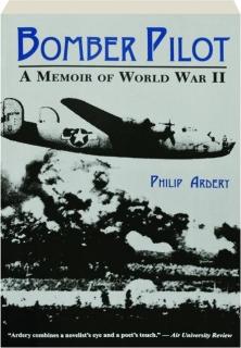 BOMBER PILOT: A Memoir of World War II