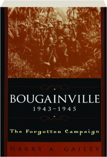 BOUGAINVILLE, 1943-1945: The Forgotten Campaign