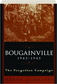 BOUGAINVILLE, 1943-1945: The Forgotten Campaign