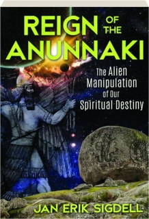 REIGN OF THE ANUNNAKI: The Alien Manipulation of Our Spiritual Destiny
