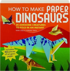 HOW TO MAKE PAPER DINOSAURS: 25 Awesome Creatures to Fold in an Instant