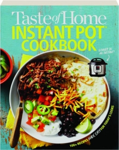 <I>TASTE OF HOME</I> INSTANT POT COOKBOOK: 100+ Recipes Made Easy for Today's Cooks
