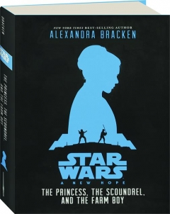 <I>STAR WARS</I>--A NEW HOPE: The Princess, the Scoundrel, and the Farm Boy