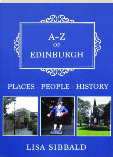 A-Z OF EDINBURGH: Places, People, History
