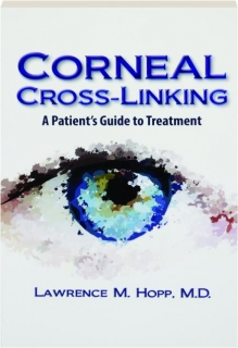 CORNEAL CROSS-LINKING: A Patient's Guide to Treatment