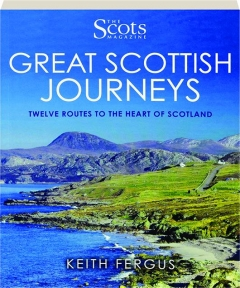 GREAT SCOTTISH JOURNEYS: Twelve Routes to the Heart of Scotland