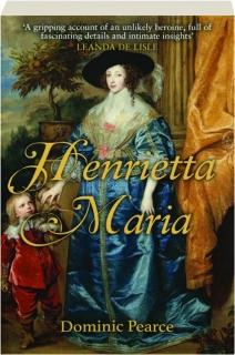 HENRIETTA MARIA: The Betrayed Queen