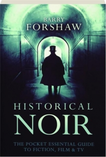 HISTORICAL NOIR: The Pocket Essential Guide to Fiction, Film & TV