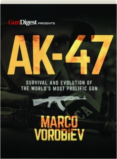 AK-47: Survival and Evolution of the World's Most Prolific Gun