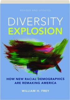 DIVERSITY EXPLOSION, REVISED: How New Racial Demographics Are Remaking America