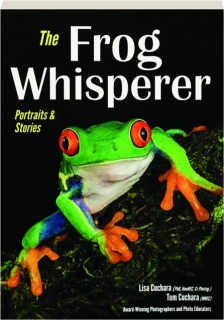 THE FROG WHISPERER: Portraits & Stories