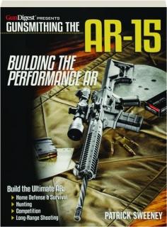 GUNSMITHING THE AR-15: Building the Performance AR