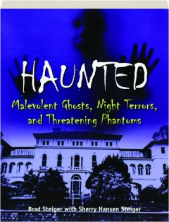 HAUNTED: Malevolent Ghosts, Night Terrors, and Threatening Phantoms