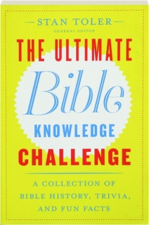 THE ULTIMATE BIBLE KNOWLEDGE CHALLENGE: A Collection of Bible History, Trivia, and Fun Facts