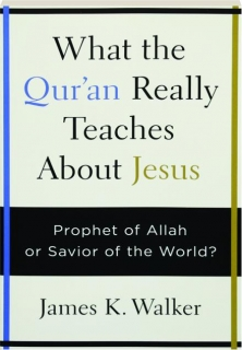 WHAT THE QUR'AN REALLY TEACHES ABOUT JESUS: Prophet of Allah or Savior of the World?