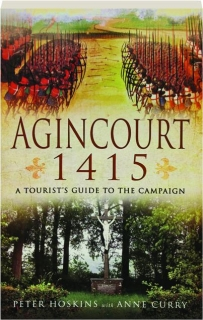 AGINCOURT 1415: A Tourist's Guide to the Campaign