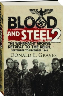 BLOOD AND STEEL 2: The Wehrmacht Archive--Retreat to the Reich, September to December 1944