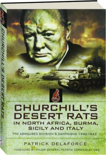 CHURCHILL'S DESERT RATS: In North Africa, Burma, Sicily and Italy