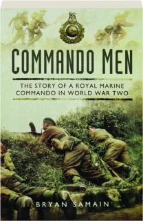 COMMANDO MEN: The Story of a Royal Marine Commando in World War Two