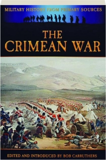 THE CRIMEAN WAR: Military History from Primary Sources