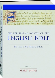 THE EARLIEST ADVOCATES OF THE ENGLISH BIBLE: The Texts of the Medieval Debate