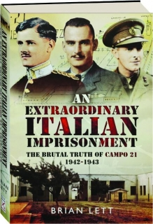 AN EXTRAORDINARY ITALIAN IMPRISONMENT: The Brutal Truth of Campo 21, 1942-1943