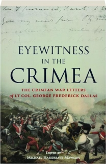 EYEWITNESS IN THE CRIMEA: The Crimean War Letters of Lt Col. George Frederick Dallas
