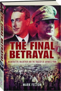 THE FINAL BETRAYAL: Mountbatten, MacArthur and the Tragedy of Japanese POWs