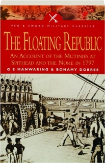 THE FLOATING REPUBLIC: An Account of the Mutinies at Spithead and the Nore in 1797