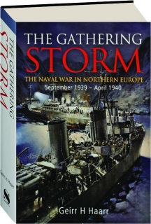 THE GATHERING STORM: The Naval War in Northern Europe September 1939-April 1940