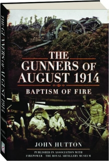 THE GUNNERS OF AUGUST 1914: Baptism of Fire