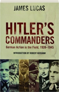HITLER'S COMMANDERS: German Action in the Field, 1939-1945