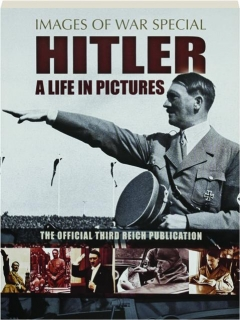 HITLER--A LIFE IN PICTURES: Images of War