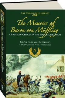THE MEMOIRS OF BARON VON MUFFLING: A Prussian Officer in the Napoleonic Wars