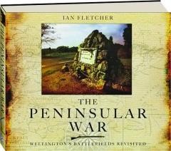 THE PENINSULAR WAR: Wellington's Battlefields Revisited