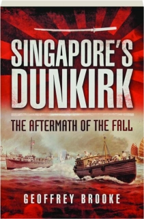 SINGAPORE'S DUNKIRK: The Aftermath of the Fall