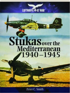 STUKAS OVER THE MEDITERRANEAN 1940-1945: Luftwaffe at War