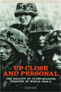 UP CLOSE AND PERSONAL: The Reality of Close-Quarter Fighting in World War II
