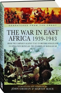 THE WAR IN EAST AFRICA 1939-1943: Despatches from the Front