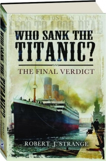 WHO SANK THE <I>TITANIC?</I> The Final Verdict